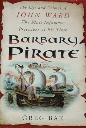 Barbary Pirate, The Life and Crimes of John Ward, The Most Famous Privateer of his Time